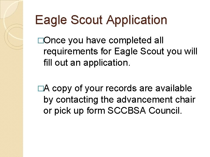 Eagle Scout Application �Once you have completed all requirements for Eagle Scout you will