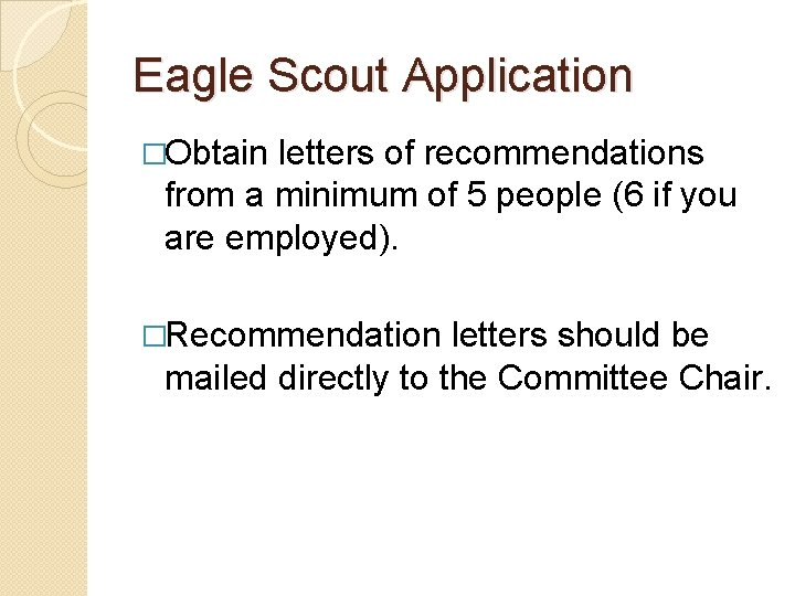 Eagle Scout Application �Obtain letters of recommendations from a minimum of 5 people (6