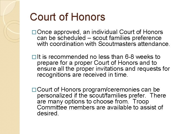 Court of Honors � Once approved, an individual Court of Honors can be scheduled