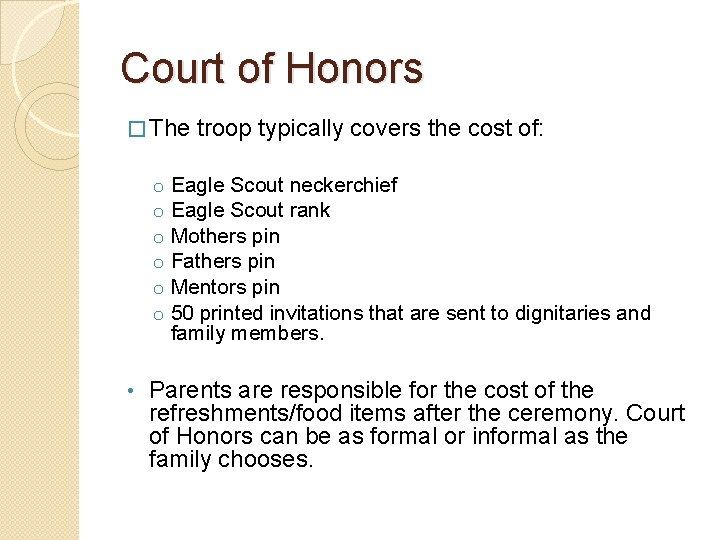 Court of Honors � The troop typically covers the cost of: o Eagle Scout