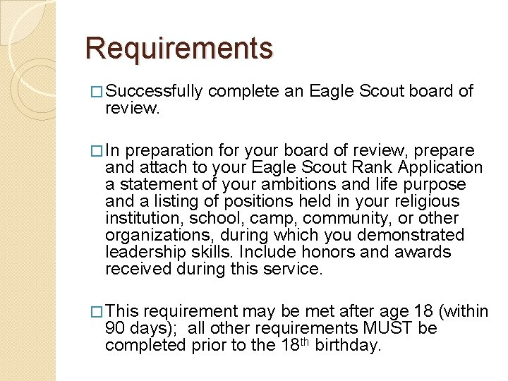 Requirements � Successfully complete an Eagle Scout board of review. � In preparation for
