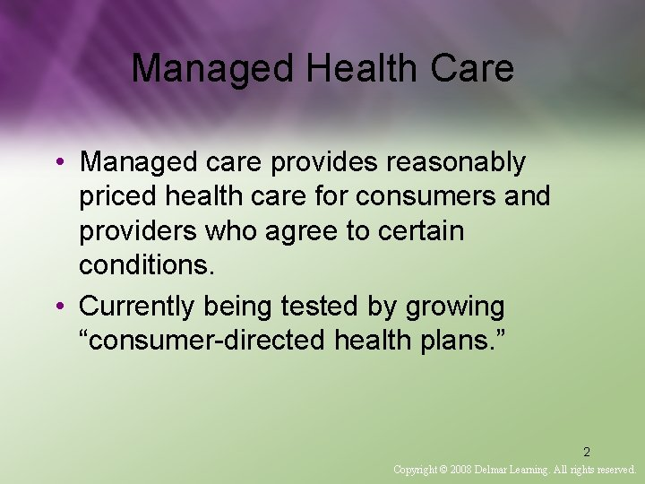 Managed Health Care • Managed care provides reasonably priced health care for consumers and