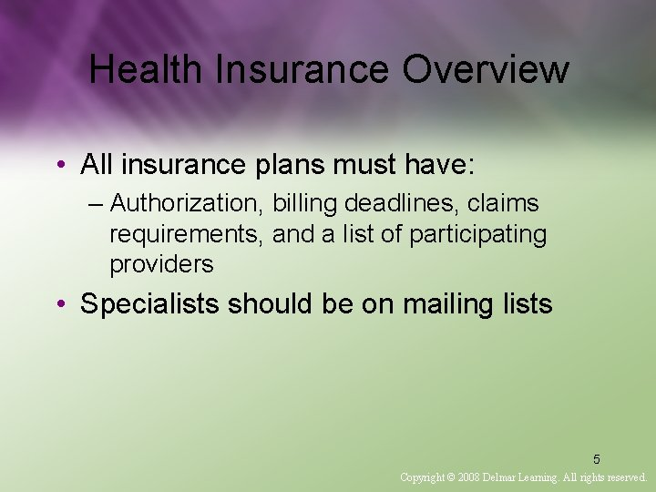 Health Insurance Overview • All insurance plans must have: – Authorization, billing deadlines, claims