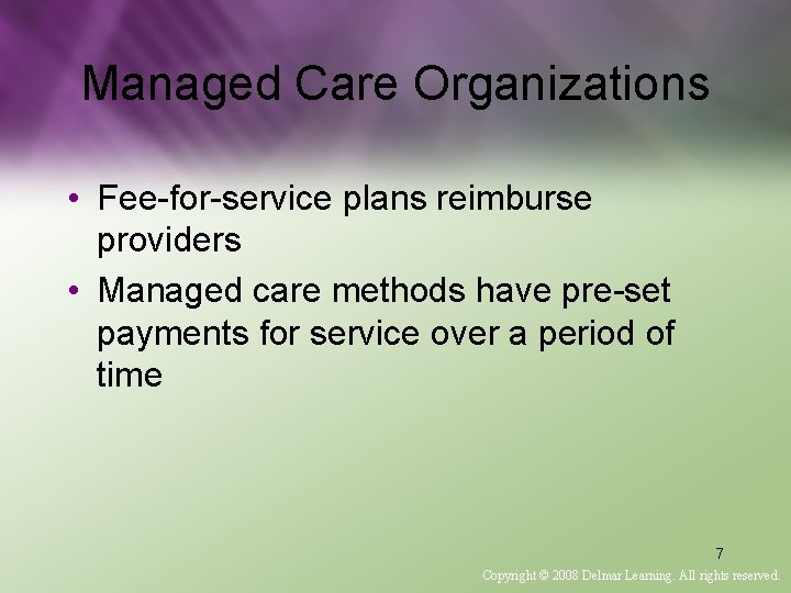 Managed Care Organizations • Fee-for-service plans reimburse providers • Managed care methods have pre-set