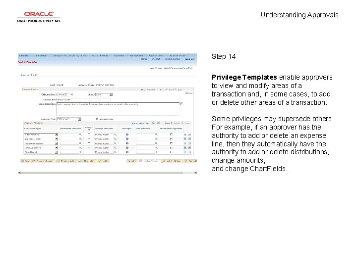 Understanding Approvals Step 14 Privilege Templates enable approvers to view and modify areas of