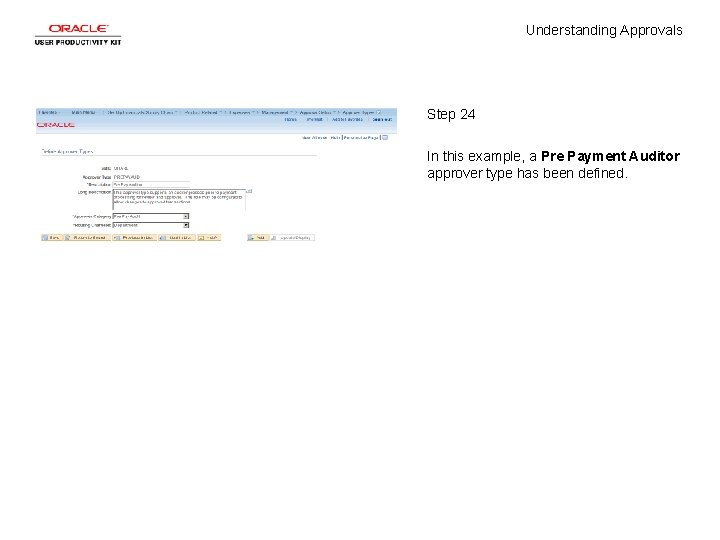 Understanding Approvals Step 24 In this example, a Pre Payment Auditor approver type has