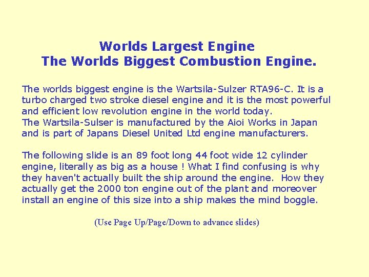 Worlds Largest Engine The Worlds Biggest Combustion Engine. The worlds biggest engine is the
