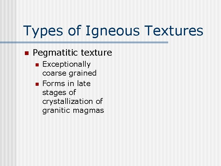 Types of Igneous Textures n Pegmatitic texture n n Exceptionally coarse grained Forms in