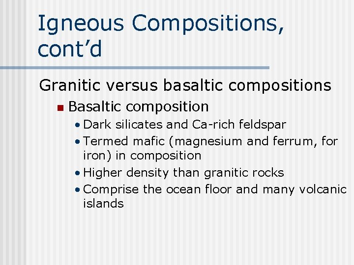 Igneous Compositions, cont'd Granitic versus basaltic compositions n Basaltic composition • Dark silicates and