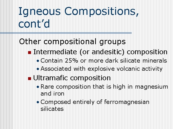 Igneous Compositions, cont'd Other compositional groups n Intermediate (or andesitic) composition • Contain 25%