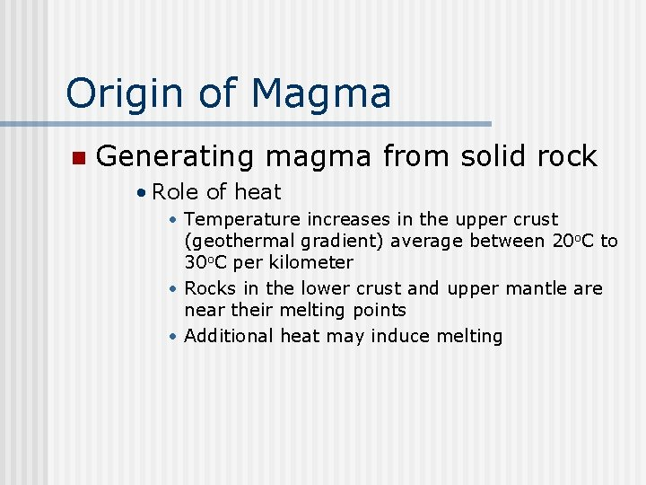 Origin of Magma n Generating magma from solid rock • Role of heat •