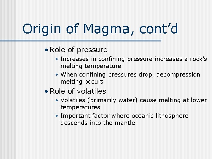 Origin of Magma, cont'd • Role of pressure • Increases in confining pressure increases