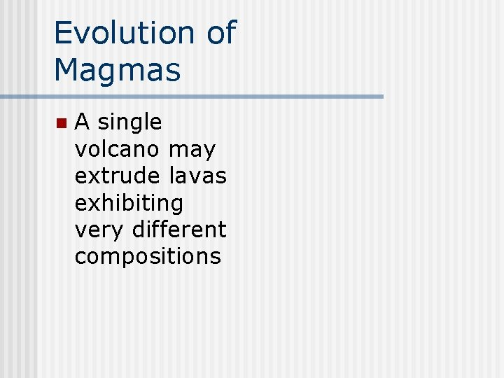 Evolution of Magmas n A single volcano may extrude lavas exhibiting very different compositions
