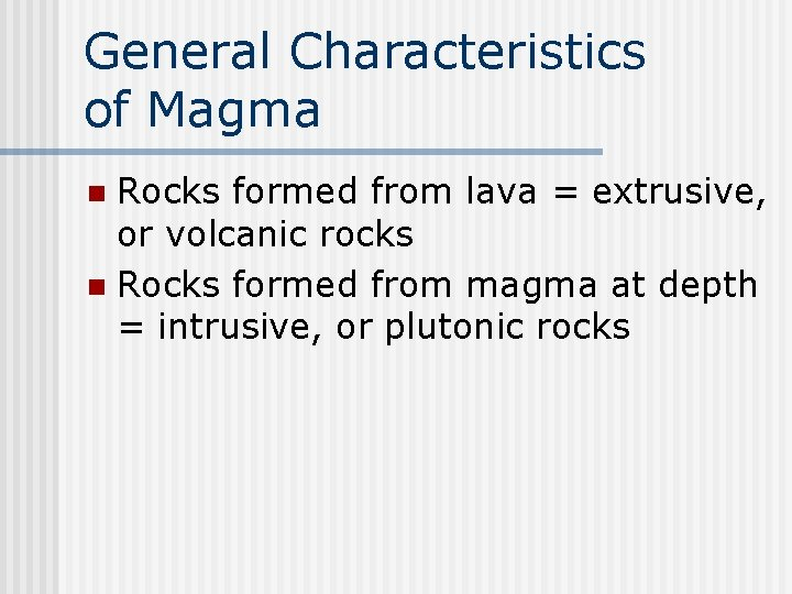 General Characteristics of Magma Rocks formed from lava = extrusive, or volcanic rocks n