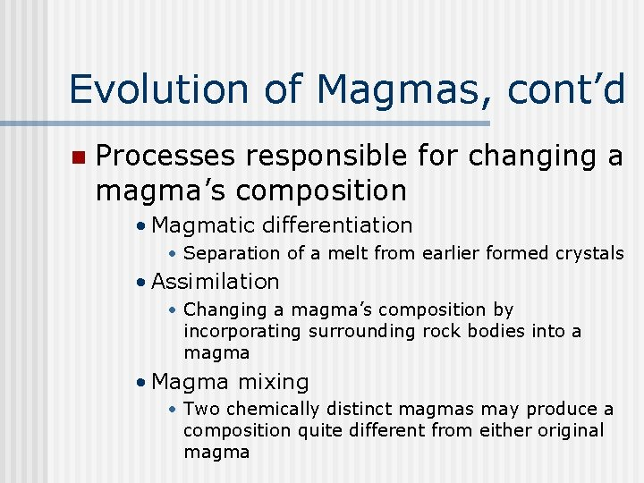 Evolution of Magmas, cont'd n Processes responsible for changing a magma's composition • Magmatic
