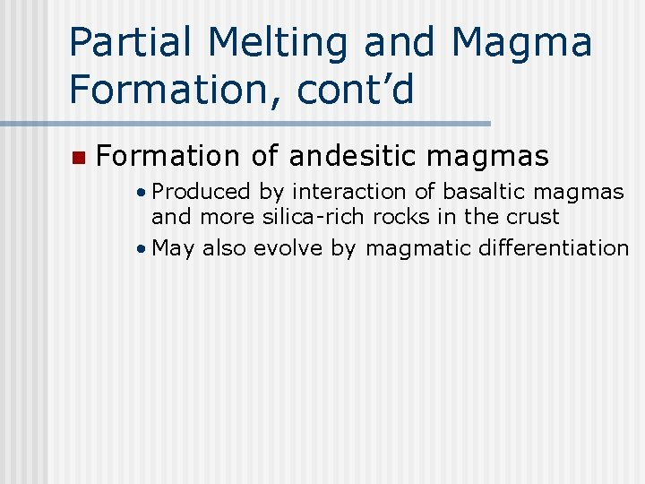 Partial Melting and Magma Formation, cont'd n Formation of andesitic magmas • Produced by