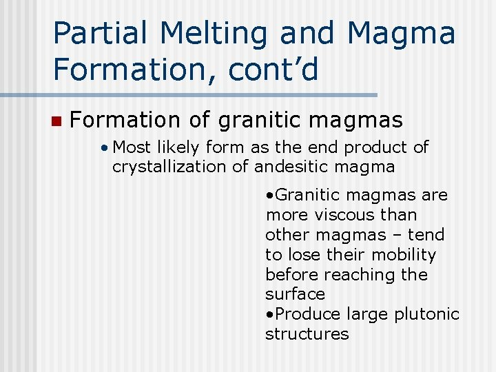 Partial Melting and Magma Formation, cont'd n Formation of granitic magmas • Most likely