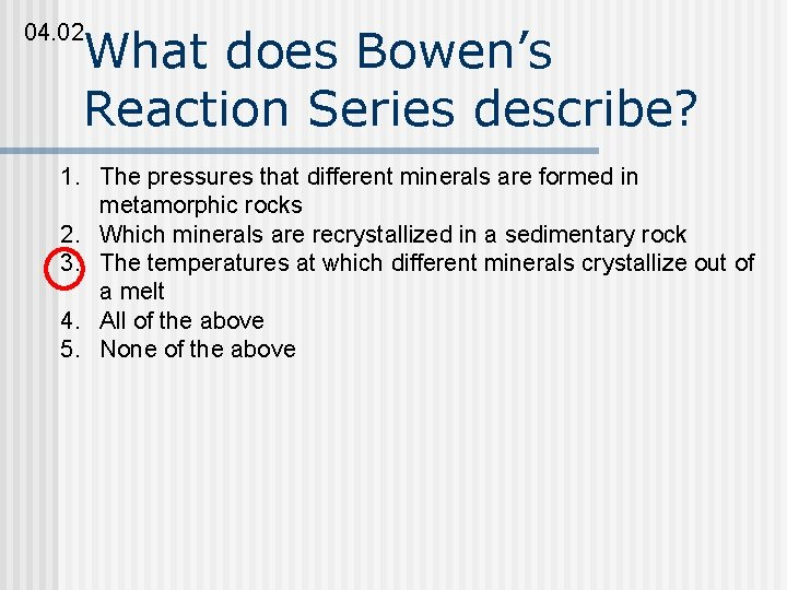 04. 02 What does Bowen's Reaction Series describe? 1. The pressures that different minerals