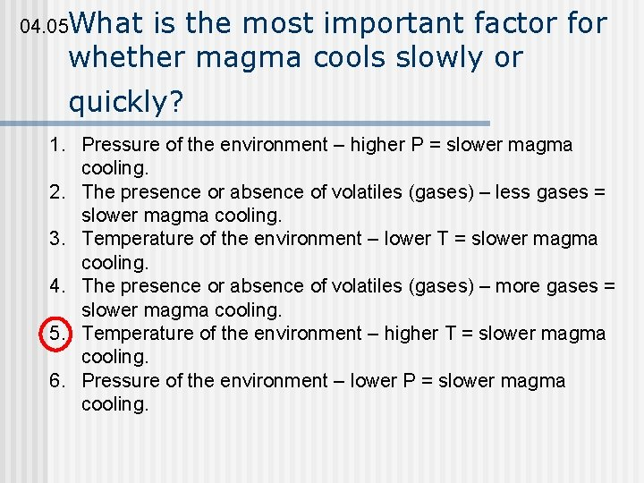 04. 05 What is the most important factor for whether magma cools slowly or