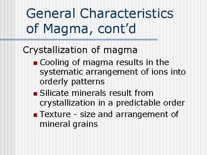 General Characteristics of Magma, cont'd Crystallization of magma Cooling of magma results in the