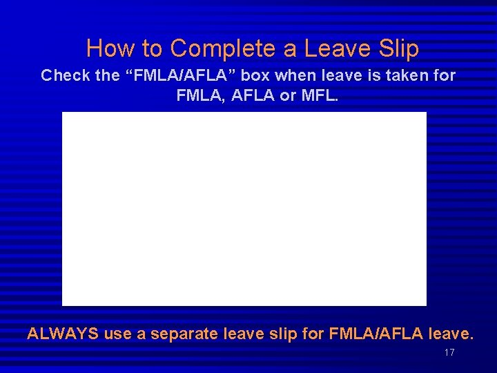 """How to Complete a Leave Slip Check the """"FMLA/AFLA"""" box when leave is taken"""
