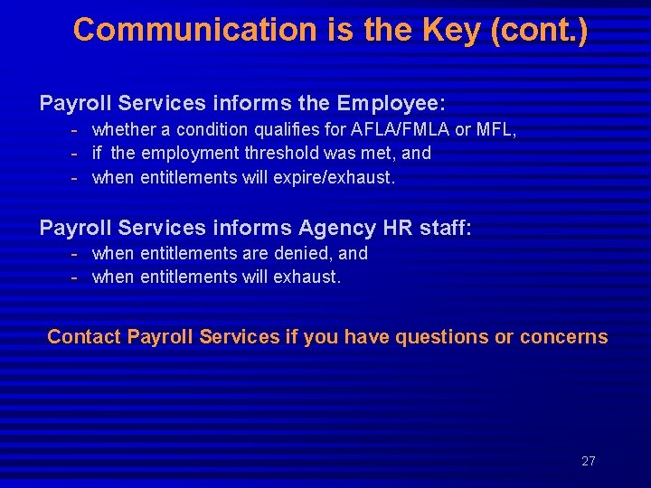 Communication is the Key (cont. ) Payroll Services informs the Employee: - whether a