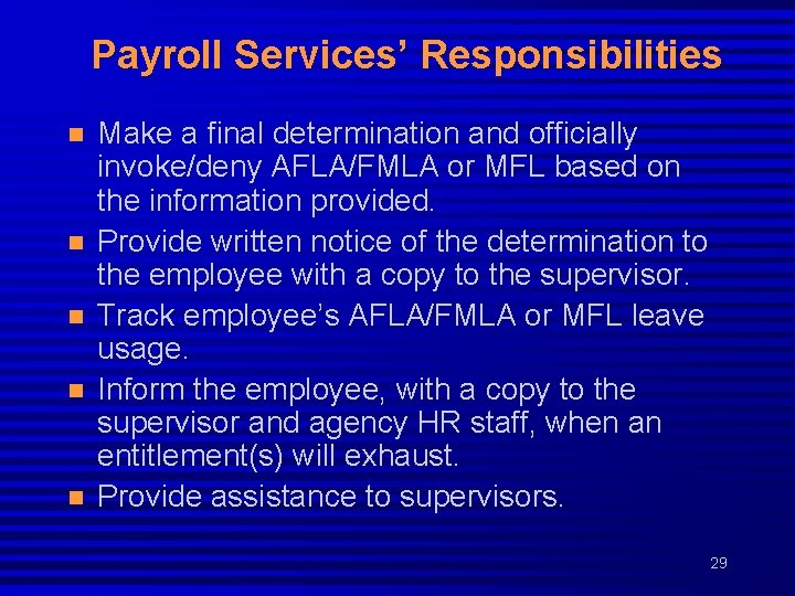 Payroll Services' Responsibilities n n n Make a final determination and officially invoke/deny AFLA/FMLA