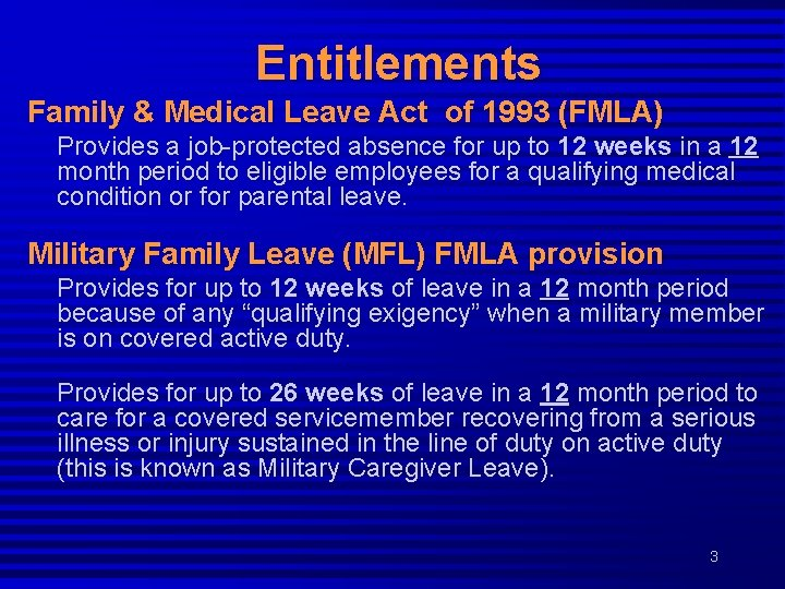 Entitlements Family & Medical Leave Act of 1993 (FMLA) Provides a job-protected absence for