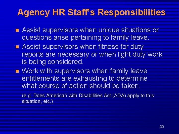 Agency HR Staff's Responsibilities n n n Assist supervisors when unique situations or questions