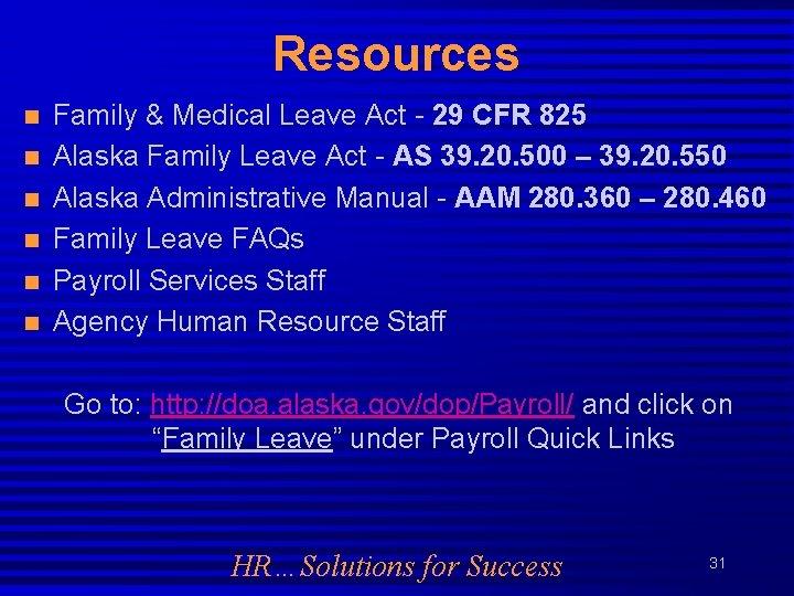 Resources n n n Family & Medical Leave Act - 29 CFR 825 Alaska
