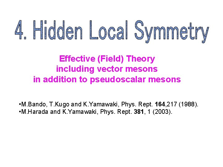 Effective (Field) Theory including vector mesons in addition to pseudoscalar mesons • M. Bando,