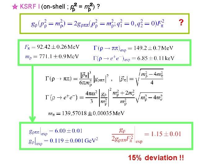 ☆ KSRF I (on-shell ; pρ2 = mρ2) ? ? 15% deviation !!