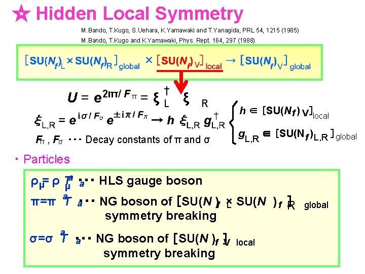 ☆ Hidden Local Symmetry M. Bando, T. Kugo, S. Uehara, K. Yamawaki and T.