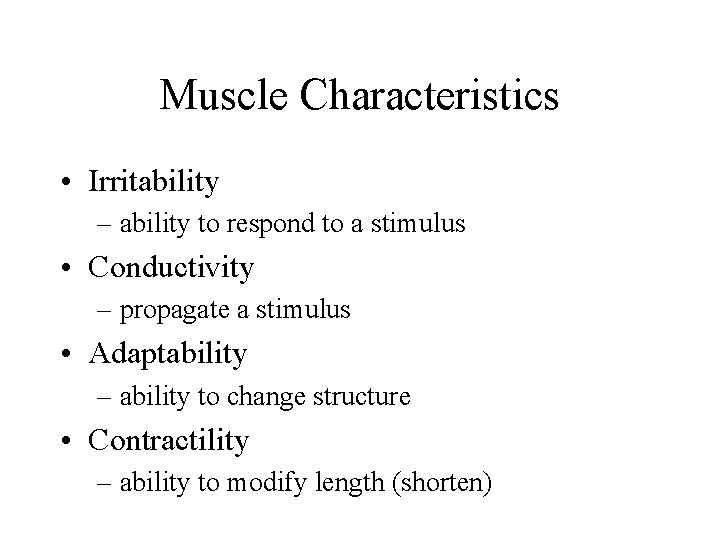 Muscle Characteristics • Irritability – ability to respond to a stimulus • Conductivity –
