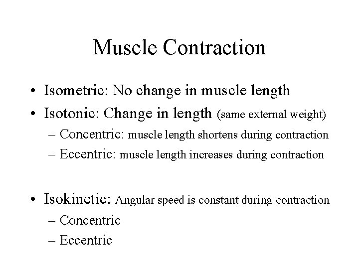 Muscle Contraction • Isometric: No change in muscle length • Isotonic: Change in length