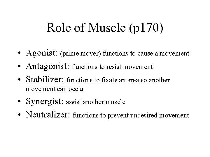 Role of Muscle (p 170) • Agonist: (prime mover) functions to cause a movement