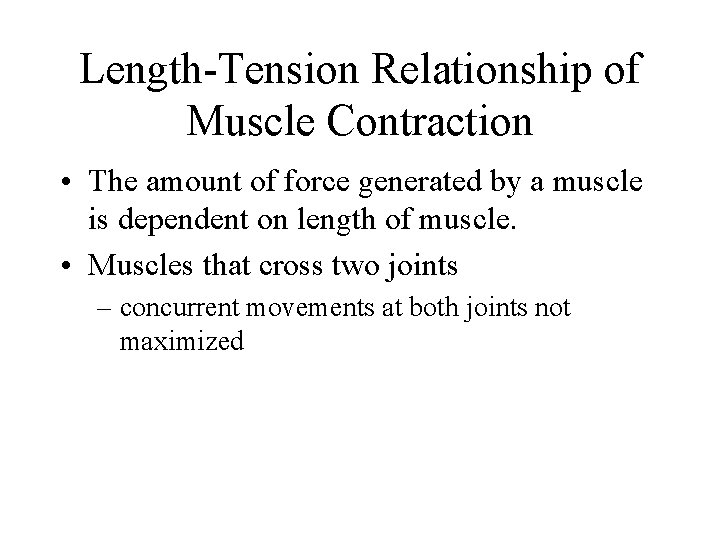 Length-Tension Relationship of Muscle Contraction • The amount of force generated by a muscle