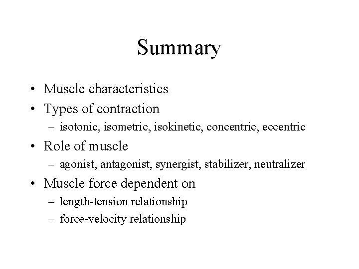 Summary • Muscle characteristics • Types of contraction – isotonic, isometric, isokinetic, concentric, eccentric