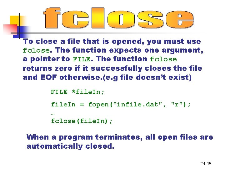 To close a file that is opened, you must use fclose. The function expects