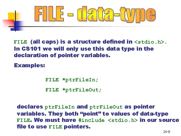 FILE (all caps) is a structure defined in <stdio. h>. In CS 101 we