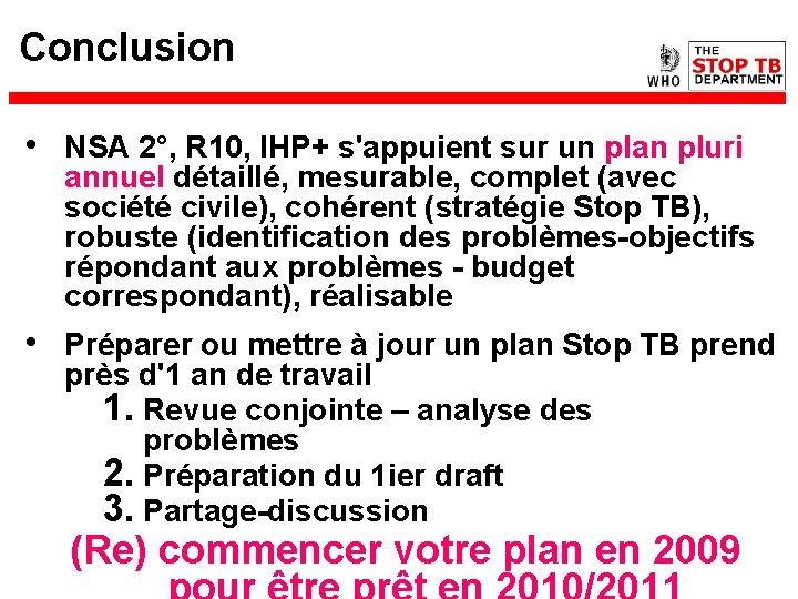 Conclusion • NSA 2°, R 10, IHP+ s'appuient sur un plan pluri annuel détaillé,