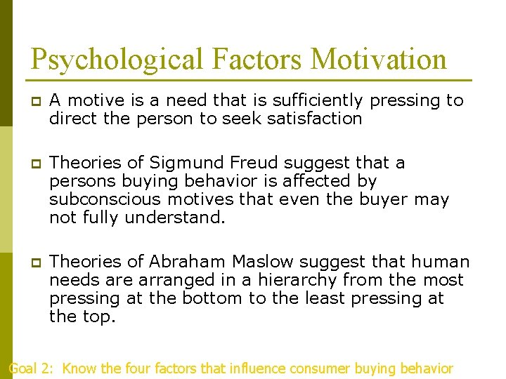 Psychological Factors Motivation p A motive is a need that is sufficiently pressing to