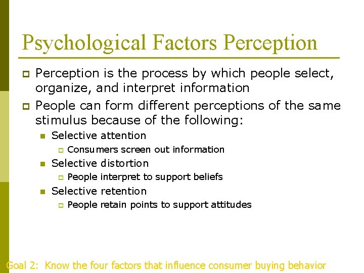 Psychological Factors Perception p p Perception is the process by which people select, organize,