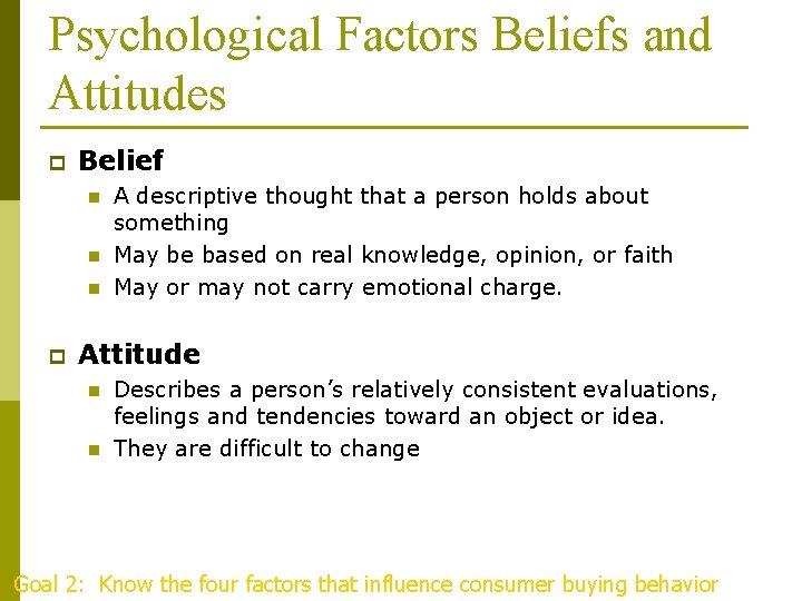 Psychological Factors Beliefs and Attitudes p Belief n n n p A descriptive thought
