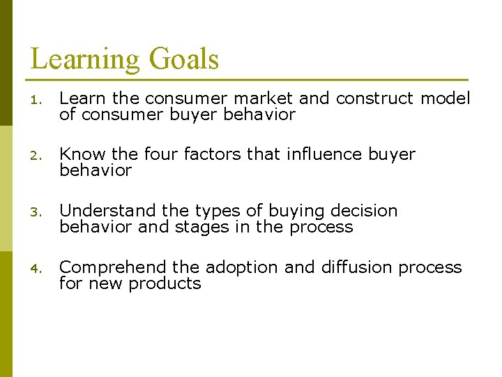 Learning Goals 1. Learn the consumer market and construct model of consumer buyer behavior