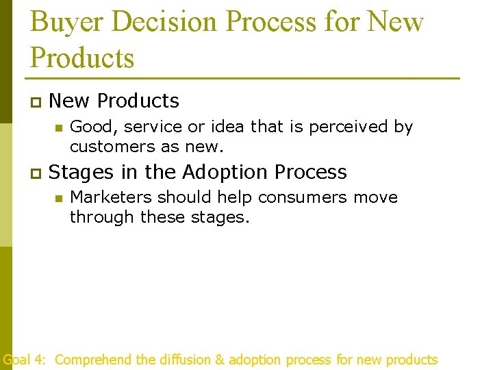 Buyer Decision Process for New Products p New Products n p Good, service or