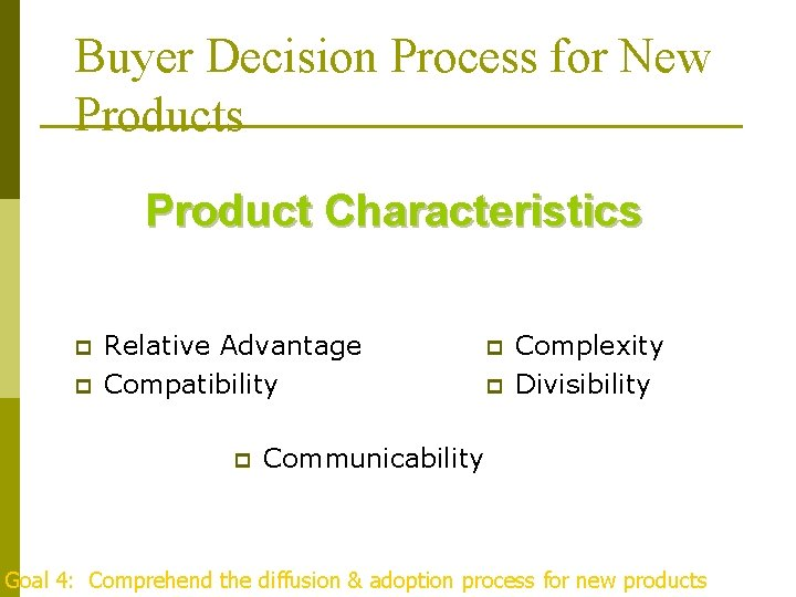 Buyer Decision Process for New Products Product Characteristics p p Relative Advantage Compatibility p