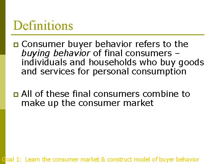 Definitions p Consumer buyer behavior refers to the buying behavior of final consumers –