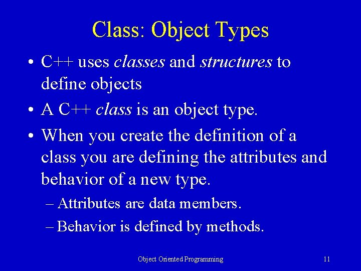 Class: Object Types • C++ uses classes and structures to define objects • A