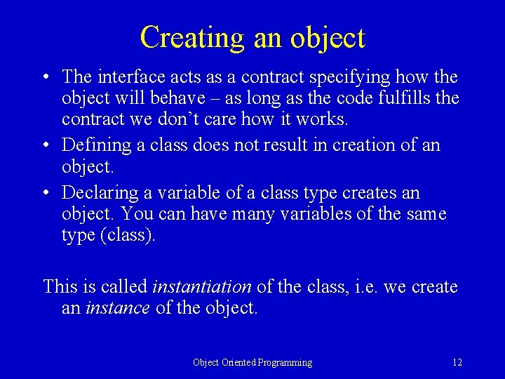 Creating an object • The interface acts as a contract specifying how the object